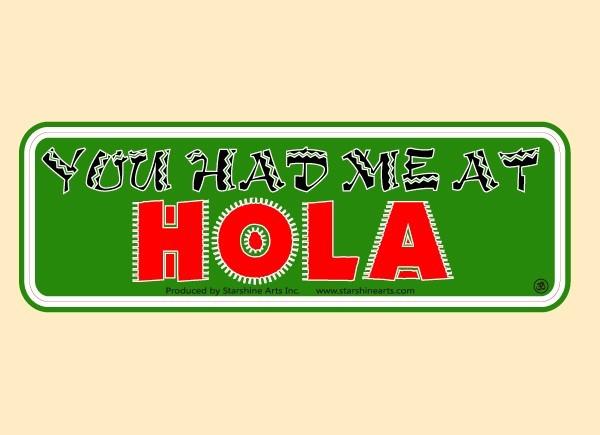 "PC479 Starshine Arts ""Had Me At Hola"" Bumper Sticker"