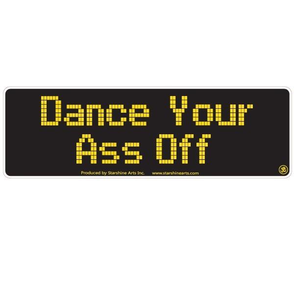 "JR616 Starshine Arts ""Dance Your Ass Off"" Mini Bumper Sticker"
