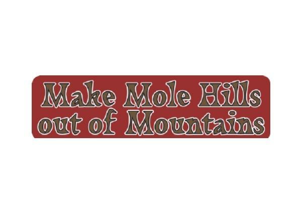 "JR117 New sKool ""Make Molehills out of Mountains"" Mini Bumper Sticker"