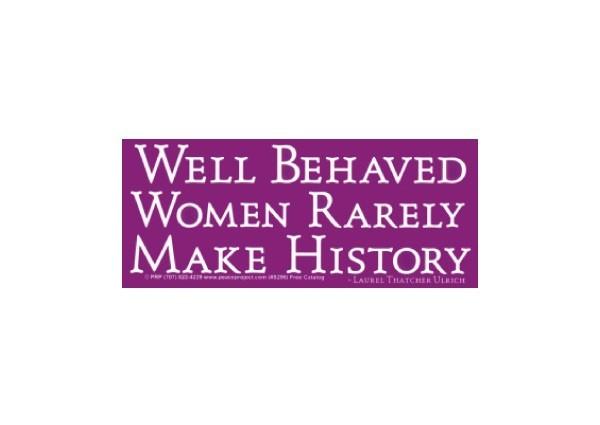 "PC30 Peace Resource Project ""Well behaved women"" Bumper Sticker"